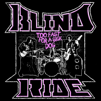 Blind Ride – Too Fast for a Sick Dog (recensione)
