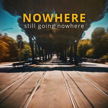 Nowhere – Still Going Nowhere (autoproduzione, 2020)