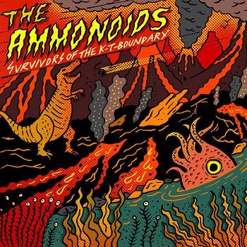 The Ammonoids – Survivors of The K-T Boundary (2021 Dinomite Records, Mastice Produzioni, Ostia Records)